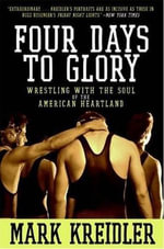Four Days to Glory : The Heart of America, Flat on Its Back - Mark Kreidler