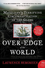 Over the Edge of the World : Magellan's Terrifying Circumnavigation of the Globe - Laurence Bergreen