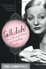 Tallulah! : The Life and Times of a Leading Lady - Joel Lobenthal