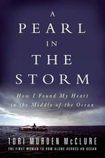 A Pearl in the Storm : How I Found My Heart in the Middle of the Ocean - Tori Murden McClure