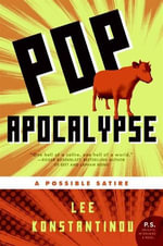 Pop Apocalypse : A Possible Satire - Lee Konstantinou