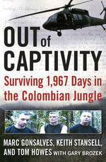 Out of Captivity : Surviving 1,967 Days in the Colombian Jungle - Marc Gonsalves