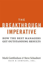 The Breakthrough Imperative : How the Best Managers Get Outstanding Results - Mark Gottfredson
