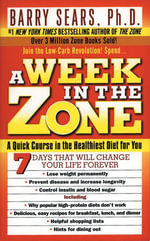 A Week in the Zone : A Quick Course in the Healthiest Diet for You - Barry Sears
