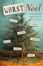 The Worst Noel : Hellish Holiday Tales - Collected Authors of the Worst Noel