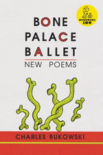 Bone Palace Ballet : New Poems - Charles Bukowski