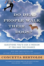 Do Dead People Walk Their Dogs? : Questions You'd Ask a Medium If You Had the Chance - Concetta Bertoldi