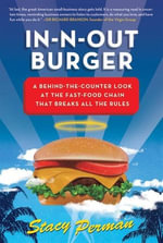 In-N-Out Burger : A Behind-the-Counter Look at the Fast-Food Chain That Breaks All the Rules - Stacy Perman