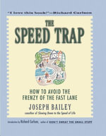 The Speed Trap : How to Avoid the Frenzy of the Fast Lane - Joseph Bailey