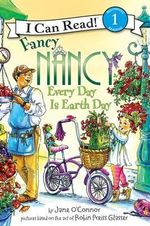 Fancy Nancy : Every Day Is Earth Day : I Can Read Series : Level 1 - Jane O'Connor