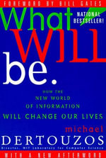 What Will Be : How the World of Information Will Change - Michael L. Dertouzos