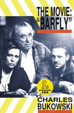 Barfly - The Movie : An Original Screenplay by Charles Bukowski ; for a Film by Barbet Schroeder - Charles Bukowski
