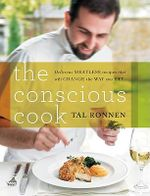 The Conscious Cook :  Delicious Meatless Recipes That Will Change The Way You Eat - Tal Ronnen
