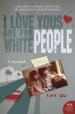 I Love Yous Are for White People : A Memoir - Lac Su