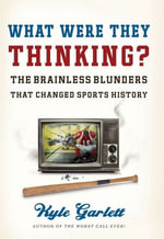 What Were They Thinking? : The Brainless Blunders That Changed Sports History - Kyle Garlett