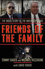 Friends of the Family : The Inside Story of the Mafia Cops Case - Tommy Dades