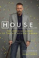 House, M.D : The Authorized Companion to the Hit Fox Medical Drama - Ian Jackman