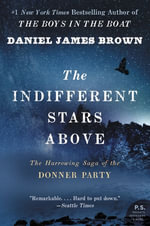 The Indifferent Stars Above : The Harrowing Saga of a Donner Party Bride - Daniel James Brown