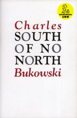 South of No North : Stories of the Buried Life - Charles Bukowski