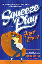 Squeeze Play : A Novel - Jane Leavy
