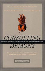 Consulting Demons : Inside the Unscrupulous World of Global Corporate Consulting - Lewis Pinault