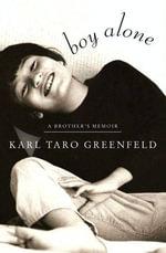 Boy Alone : A Brother's Memoir - Karl Taro Greenfeld