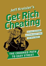 Get Rich Cheating : The Crooked Path to Easy Street - Jeff Kreisler