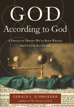 God According to God : A Physicist Proves We've Been Wrong About God All Along - Gerald Schroeder