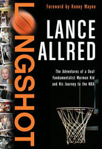 Longshot : The Adventures of a Deaf Fundamentalist Mormon Kid and His Journey to the NBA - Lance Allred