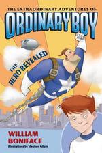 The Extraordinary Adventures of Ordinary Boy, Book 1 : The Hero Revealed - William Boniface