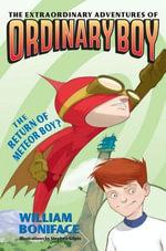 Extraordinary Adventures of Ordinary Boy, Book 2 : The Return of Meteor Boy? - William Boniface