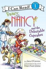 Fancy Nancy and the Delectable Cupcakes : I Can Read Series : Level 1 - Jane O'Connor