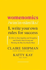 Womenomics : Work Less, Achieve More, Live Better - Claire Shipman