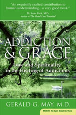 Addiction and Grace : Love and Spirituality in the Healing of Addictions - Gerald G. May