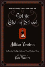 Gothic Charm School : An Essential Guide for Goths and Those Who Love Them - Jillian Venters