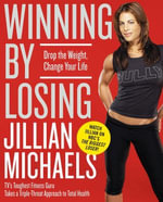 Winning by Losing : Drop the Weight, Change Your Life - Jillian Michaels