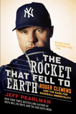 The Rocket That Fell to Earth : Roger Clemens and the Rage for Baseball Immortality - Jeff Pearlman