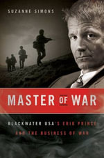 Master of War : Blackwater USA's Erik Prince and the Business of War - Suzanne Simons