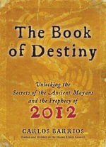 Book of Destiny : Unlocking the Secrets of the Ancient Mayans and the Prophecy of 2012 - Carlos Barrios