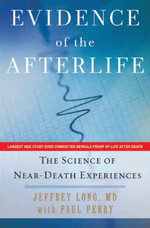 Evidence of the Afterlife : The Science of Near-Death Experiences - Jeffrey Long
