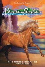 Phantom Stallion : Wild Horse Island #1: The Horse Charmer - Terri Farley