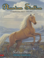 Phantom Stallion #8 : Golden Ghost - Terri Farley