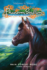 Phantom Stallion : Wild Horse Island #3: Rain Forest Rose - Terri Farley