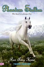Phantom Stallion #24 : Run Away Home - Terri Farley