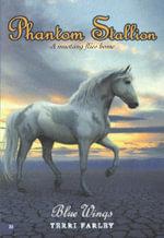Phantom Stallion #20 : Blue Wings - Terri Farley