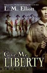 Give Me Liberty - L. M. Elliott