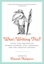 Who's Writing This? : Fifty-five Writers on Humor, Courage, Self-Loathing, and the Creative Process - Dan Halpern