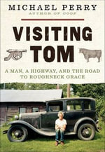 Visiting Tom : A Man, a Highway, and the Road to Roughneck Grace - Michael Perry