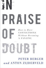 In Praise of Doubt : How to Have Convictions Without Becoming a Fanatic - Peter Berger