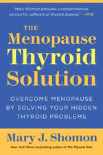 The Menopause Thyroid Solution : Overcome Menopause by Solving Your Hidden Thyroid Problems - Mary J. Shomon
